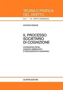 Foto Cover di Il processo societario di cognizione. Cognizione piena giudizio abbreviato e procedimento sommario, Libro di Antonio Didone, edito da Giuffrè