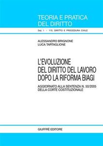 Libro L' evoluzione del diritto del lavoro dopo la riforma Biagi. Aggiornato alla sentenza n. 50/2005 della Corte costituzionale Alessandro Brignone , Luca Tartaglione