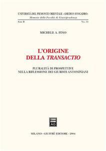 L' origine della transactio. Pluralità di prospettive nella riflessione dei giuristi antoniani - Michele A. Fino - copertina
