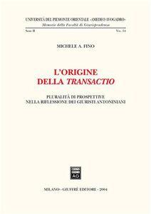 Libro L' origine della transactio. Pluralità di prospettive nella riflessione dei giuristi antoniani Michele A. Fino