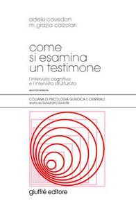 Libro Come si esamina un testimone. L'intervista cognitiva e l'intervista strutturata Adele Cavedon , M. Grazia Calzolari
