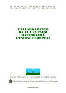 Libro L' allargamento da 15 a 25 paesi rafforzerà l'Unione Europea? Atti del Congresso internazionale (Stresa, 21-22 maggio 2004)