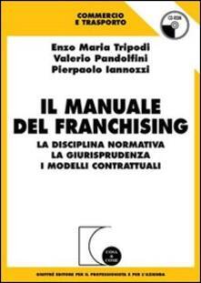 Il manuale del franchising. La disciplina normativa, la giurisprudenza, i modelli contrattuali