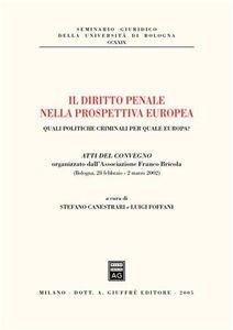 Libro Il diritto penale nella prospettiva europea. Quali politiche criminali per quale Europa? Atti del Convegno (Bologna, 28 febbraio-2 marzo 2002)
