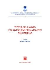 Tutele del lavoro e nuovi schemi organizzativi nell'impresa. Atti del Convegno (Viterbo, 17 ottobre 2003)