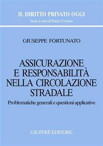 Libro Assicurazione e responsabilità nella circolazione stradale. Problematiche generali e questioni applicative Giuseppe Fortunato