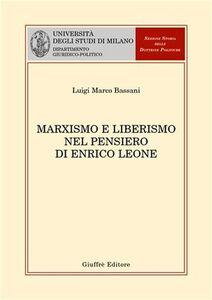 Foto Cover di Marxismo e liberismo nel pensiero di Enrico Leone, Libro di Luigi M. Bassani, edito da Giuffrè