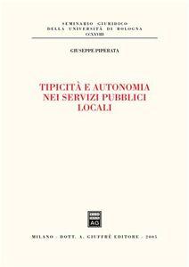 Foto Cover di Tipicità e autonomia nei servizi pubblici locali, Libro di Giuseppe Piperata, edito da Giuffrè