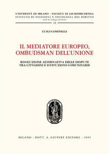 Libro Il mediatore europeo, ombudsman dell'Unione. Risoluzione alternativa delle dispute tra cittadini e istituzioni comunitarie Luigi Cominelli
