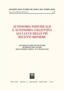 Libro Autonomia individuale e autonomia collettiva alla luce delle più recenti riforme. Atti delle Giornate di studio di diritto del lavoro (Abano Terme, 21-22 maggio 2004