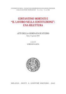 Libro Costantino Mortati e «Il lavoro nella Costituzione»: una rilettura. Atti della Giornata di studio (Siena, 31 gennaio 2003)