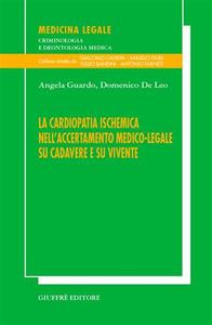 Libro La cardiopatia ischemica nell'accertamento medico-legale su cadavere e su vivente Angela Guardo , Domenico De Leo