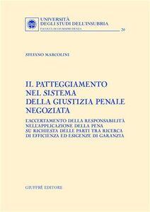 Libro Il patteggiamento nel sistema della giustizia penale negoziata. L'accertamento della responsabilità nell'applicazione della pena su richiesta delle parti... Stefano Marcolini
