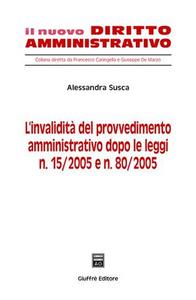 Libro L' invalidità del provvedimento amministrativo dopo le Leggi n. 15/2005 e n. 80/2005 Alessandra Susca