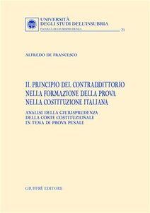 Libro Il principio del contraddittorio nella formazione della prova nella Costituzione italiana Alfredo De Francesco
