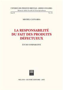 Foto Cover di La responsabilité du fait des produits defectueux. Etude comparative, Libro di Michel Cannarsa, edito da Giuffrè
