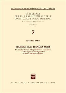 Habent illi iudices suos. Studi sull'esclusività della giurisdizione ecclesiastica e sulle origini del privilegium fori in diritto romano e bizantino