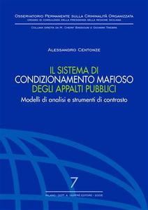 Libro Il sistema di condizionamento mafioso degli appalti pubblici. Modelli di analisi e strumenti di contrasto Alessandro Centonze