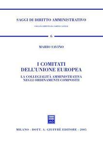 Libro I comitati dell'Unione Europea. La collegialità amministrativa negli ordinamenti compositi Mario Savino