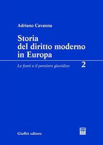 Storia del diritto moderno in Europa. Vol. 2: Le fonti e il pensiero giuridico.