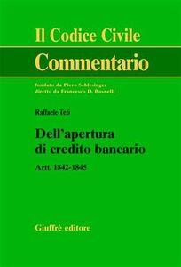 Libro Dell'apertura di credito bancario. Artt. 1842-1845 Raffaele Teti