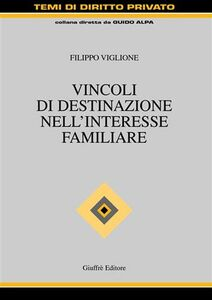 Foto Cover di Vincoli di destinazione nell'interesse familiare, Libro di Filippo Viglione, edito da Giuffrè