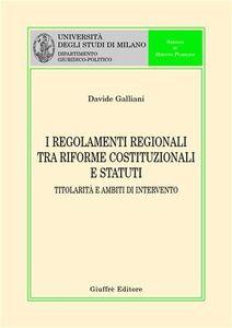 Foto Cover di I regolamenti regionali tra riforme costituzionali e statuti. Titolarità e ambiti di intervento, Libro di Davide Galliani, edito da Giuffrè