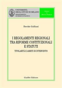 Libro I regolamenti regionali tra riforme costituzionali e statuti. Titolarità e ambiti di intervento Davide Galliani