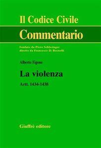 Foto Cover di La violenza. Artt. 1434-1438, Libro di Alberto Figone, edito da Giuffrè