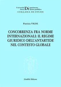 Libro Concorrenza fra norme internazionali: il regime giuridico dell'Antartide nel contesto globale Patrizia Vigni