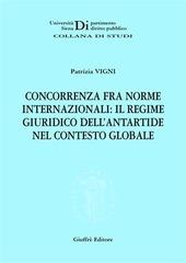Concorrenza fra norme internazionali: il regime giuridico dell'Antartide nel contesto globale