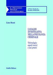 Libro L' analisi investigativa nella psicologia criminale. Vittimologia: aspetti teorici e casi pratici Lino Rossi