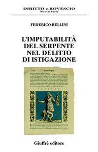 Libro L' imputabilità del serpente nel delitto di istigazione Federico Bellini
