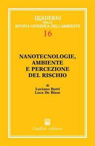 Foto Cover di Nanotecnologie, ambiente e percezione del rischio, Libro di Luciano Butti,Luca De Biase, edito da Giuffrè