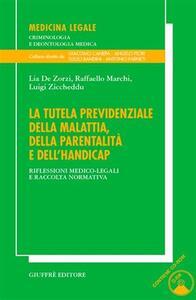 La tutela previdenziale della malattia, della parentalità e dell'handicap. Riflessioni medico-legali e raccolta normativa. Con CD-ROM