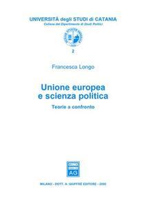 Unione Europea e scienza politica. Teorie a confronto - Francesca Longo - copertina