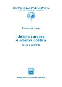 Foto Cover di Unione Europea e scienza politica. Teorie a confronto, Libro di Francesca Longo, edito da Giuffrè