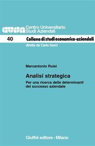 Foto Cover di Analisi strategica. Per una ricerca delle determinanti del successo aziendale, Libro di Marcantonio Ruisi, edito da Giuffrè