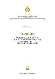 Libro Mandare. Radici della doverosità e percorsi consensualistici nell'evoluzione del mandato romano Salvo Randazzo