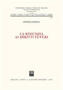 Libro La rinunzia ai diritti futuri Cristina Coppola