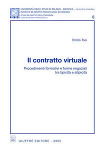 Libro Il contratto virtuale. Procedimenti formativi e forme negoziali tra tipicità e atipicità Emilio Tosi