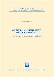 Foto Cover di Giudice amministrativo, tecnica e mercato. Poteri tecnici e «giurisdizionalizzazione», Libro di Fabio Cintioli, edito da Giuffrè