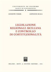 Foto Cover di Legislazione regionale siciliana e controllo di costituzionalità, Libro di Giovanni Scala,Giuseppe Verde, edito da Giuffrè