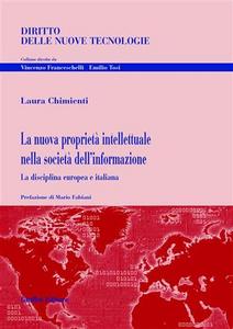 Libro La nuova proprietà intellettuale nella società dell'informazione. La disciplina europea e italiana Laura Chimienti