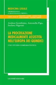 Libro La procreazione medicalmente assistita nell'Europa dei quindici. Uno studio comparatistico Andrea Gentilomo , Antonella Piga , Stefano Nigrotti