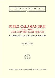 Foto Cover di Piero Calamandrei rettore dell'Università di Firenze. La democrazia, la cultura, il diritto. Atti del Convegno (Firenze), Libro di  edito da Giuffrè
