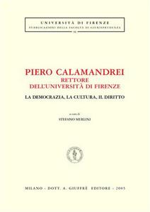 Libro Piero Calamandrei rettore dell'Università di Firenze. La democrazia, la cultura, il diritto. Atti del Convegno (Firenze)
