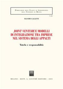 Libro Joint venture e modelli di integrazione tra imprese nel sistema degli appalti. Tutela e responsabilità Massimo Galletti