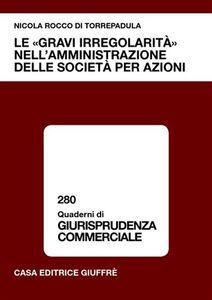 Foto Cover di Le «gravi irregolarità» nell'amministrazione delle società per azioni, Libro di Nicola Rocco di Torrepadula, edito da Giuffrè