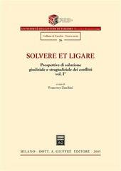 Solvere et ligare. Prospettive di soluzione giudiziale e stragiudiziale dei conflitti. Vol. 1